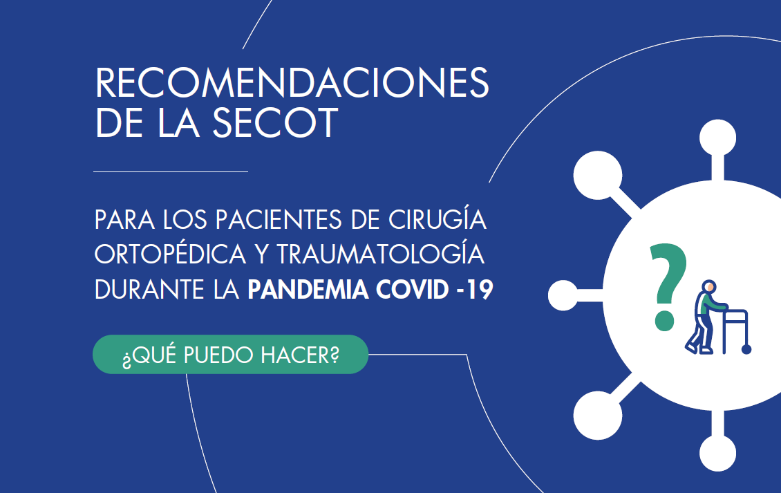Recomendaciones de la SECOT para los pacientes de cirugía ortopédica y traumatología durante la pandemia COVID-19