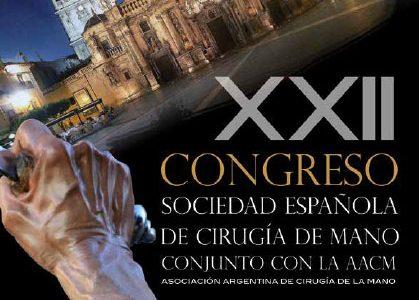 XXII CONGRESO SOCIEDAD ESPAÑOLA DE CIRUGÍA DE MANO CONJUNTO CON LA AACM
